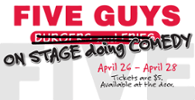 Five Guys (on Stage doing Comedy) April 26-28